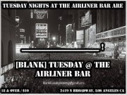 [Blank] Tuesdays @ The Airliner Bar – 9pm/$5 before 10