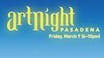 ArtNight Pasadena – 6 pm/FREE