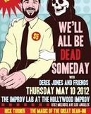 We'll All be Dead Someday @ the Improv Lab – 10:30 pm/$5